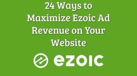 24 Ways to Maximize Ezoic Ad Revenue on Your Website